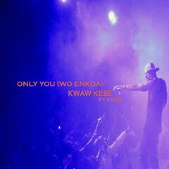 Only You (Wo Enkoa) [feat. Kese]