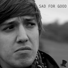 Sad for Good