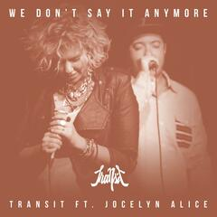 We Don't Say It Anymore (feat. Jocelyn Alice)