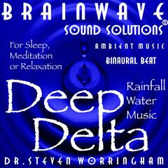 Deep Delta: Rainfall Water Music for Sleep, Meditation, Relaxation (Delta Binaural Beat Neurotherapy)
