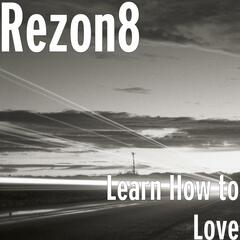 Learn How to Love