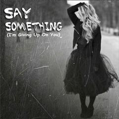 Say Something (I'm Giving up on You) [feat. Jules Jacob]