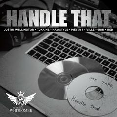 Handle That (feat. Tukaine, Pieter T, Justin Wellington, Mr Grin, Red, Ville & Hawstyle)