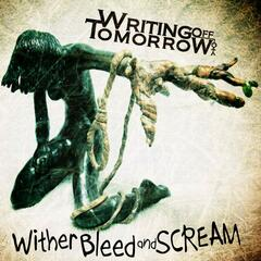 Wither, Bleed, and Scream
