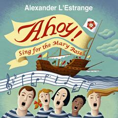 Ahoy! Sing for the Mary Rose