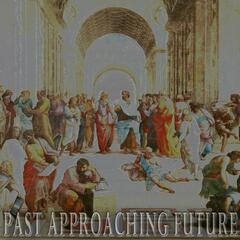 Past Approaching Future