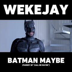 "Batman Maybe (Parody of ""Call Me Maybe"")"