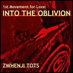 Into the Oblivion - 1st Movement for Love