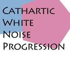 Cathartic White Noise Progression
