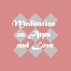 Meditation on Arps and Love