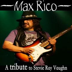 Max Rico: A Tribute to Stevie Ray Vaughn