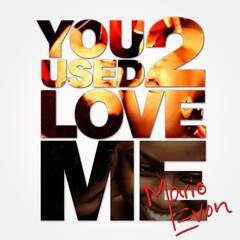 You Used 2 Love Me