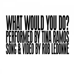 What Would You Do? (feat. Tina Ramos)