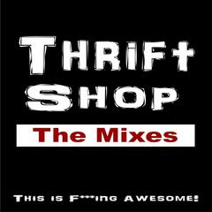 Thrift Shop (The Mixes) [This Is Fucking Awesome]