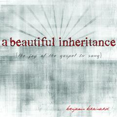 A Beautiful Inheritance: {The Joy of the Gospel in Song}
