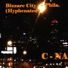 Bizzare City- Phila. (Hyphenated)