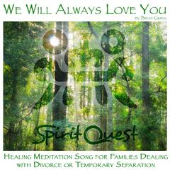 We Will Always Love You - The Divorce Healing Song (feat. SpiritQuest)