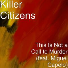 This Is Not a Call to Murder (feat. Miguel Capelo)