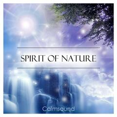 Spirit of Nature - A Collection of Spiritually Uplifting Nature Sounds for Meditation, Yoga, Reiki, Sleep and Deep Relaxation