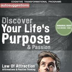 Discover Your Life's Purpose & Passion: Law of Attraction Affirmations & Positive Thinking