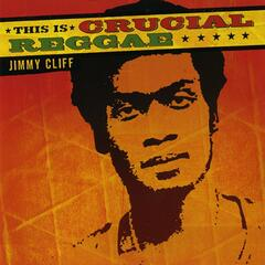 This Is Crucial Reggae - Jimmy Cliff