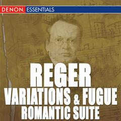 Reger: Variations and Fugue, Op. 132 - Romantic Suite - Works for Organ