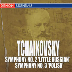 Tchaikovsky - Symphony No. 2 'Little Russian' - Symphony No. 3 'Polish'