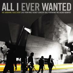 All I Ever Wanted: The Airborne Toxic Event - Live From Walt Disney Concert Hall featuring The Calder Quartet