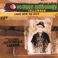 Reggae Anthology-Look How Me Sexy