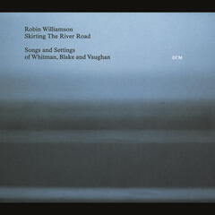 Skirting The River Road - Songs and Settings of Whitman, Blake and Vaughan