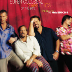 Super Colossal Smash Hits Of The 90's:  Best Of The Mavericks
