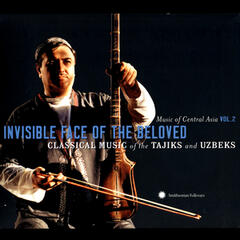 Music Of Central Asia, Vol. 2: Invisible Face Of The Beloved - Classical Music Of The Tajiks & Uzbeks