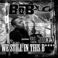 We Still In This B**** (feat. T.I. and Juicy J)