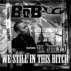 We Still In This Bitch (feat. T.I.and Juicy J)