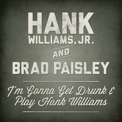 I'm Gonna Get Drunk And Play Hank Williams (feat. Brad Paisley)