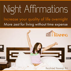 Night Affirmations - Increase Your Quality of Live Overnight - More Zest for Living Without Time Expense