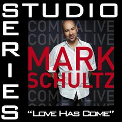 Love Has Come [Studio Series Performance Track]