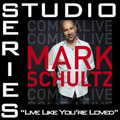 Live Like You're Loved [Studio Series Performance Track]