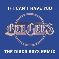 If I Can't Have You [The Disco Boys Remix] (U.S. Version)