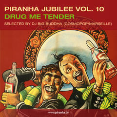 Piranha Jubilee Vol. 10: Drug Me Tender