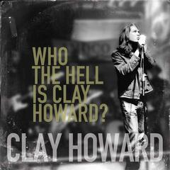 Who the Hell Is Clay Howard?