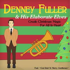 Denney Fuller & His Elaborate Elves Create Christmas Magic for All to Hear!