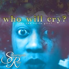 Who Will Cry? (For the Little Girl)