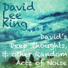David's Deep Thoughts & Other Random Acts of Noise
