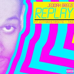 Replay (feat. Cityboistreets & Tko)