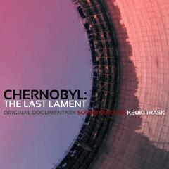 Chernobyl: The Last Lament (Original Documentary Soundtrack)