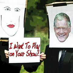 I Want to Play On Your Show!