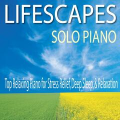 Lifescapes Solo Piano: Top Relaxing Piano for Stress Relief, Deep Sleep, & Relaxation