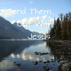 Send Them Out With Jesus