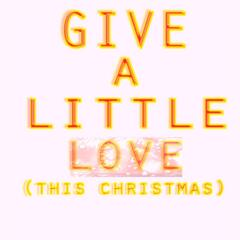 Give a Little Love (This Christmas)